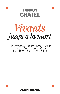 VIVANTS JUSQU'A LA MORT - ACCOMPAGNER LA SOUFFRANCE SPIRITUELLE EN FIN DE VIE