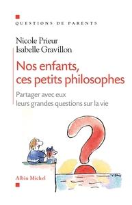 NOS ENFANTS, CES PETITS PHILOSOPHES - PARTAGER AVEC EUX LEURS GRANDES QUESTIONS SUR LA VIE