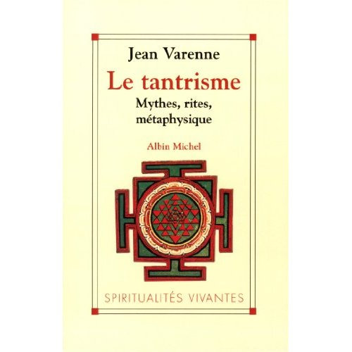 LE TANTRISME - MYTHES, RITES, METAPHYSIQUE