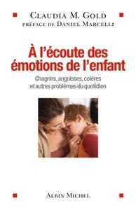 A L'ECOUTE DES EMOTIONS DE L'ENFANT-CHAGRINS,ANGOISSES,COLERES ET AUTRES PROBLEMES DU QUOTIDIEN
