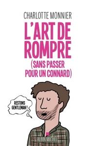 L ART DE ROMPRE (SANS PASSER POUR UN CONNARD)