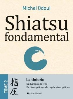 SHIATSU FONDAMENTAL - TOME 2 - LA THEORIE