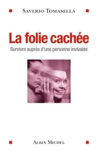 LA FOLIE CACHEE - SURVIVRE AUPRES D'UNE PERSONNE INVIVABLE