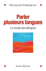 PARLER PLUSIEURS LANGUES - LE MONDE DES BILINGUES