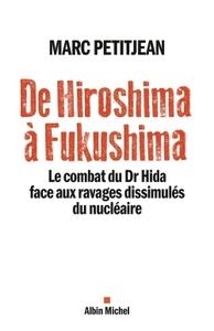 DE HIROSHIMA A FUKUSHIMA-LE COMBAT DU DR HIDA FACE AUX RAVAGES DISSIMULES DU NUCLEAIRE