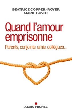 QUAND L'AMOUR EMPRISONNE-PARENTS , CONJOINTS, AMIS,COLLEGUES...