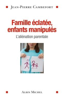 FAMILLE ECLATEE, ENFANTS MANIPULES - L'ALIENATION PARENTALE