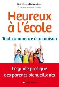 HEUREUX A L'ECOLE : TOUT COMMENCE A LA MAISON - LE GUIDE PRATIQUE DES PARENTS BIENVEILLANTS