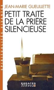 PETIT TRAITE DE LA PRIERE SILENCIEUSE (POCHE 2015)