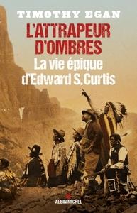 L'ATTRAPEUR D'OMBRES- LA VIE EPIQUE D'EDWARD S.CURTIS
