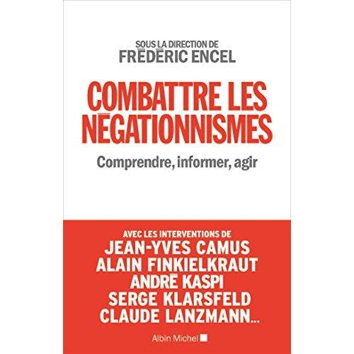 COMBATTRE LES NEGATIONNISMES- COMPRENDRE, INFORMER, AGIR
