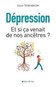 DEPRESSION - ET SI CA VENAIT DE NOS ANCETRES?