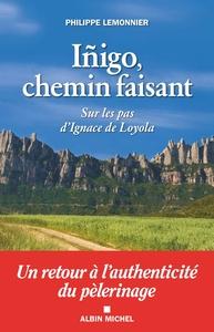 INIGO, CHEMIN FAISANT - SUR LES PAS D'IGNACE DE LOYOLA