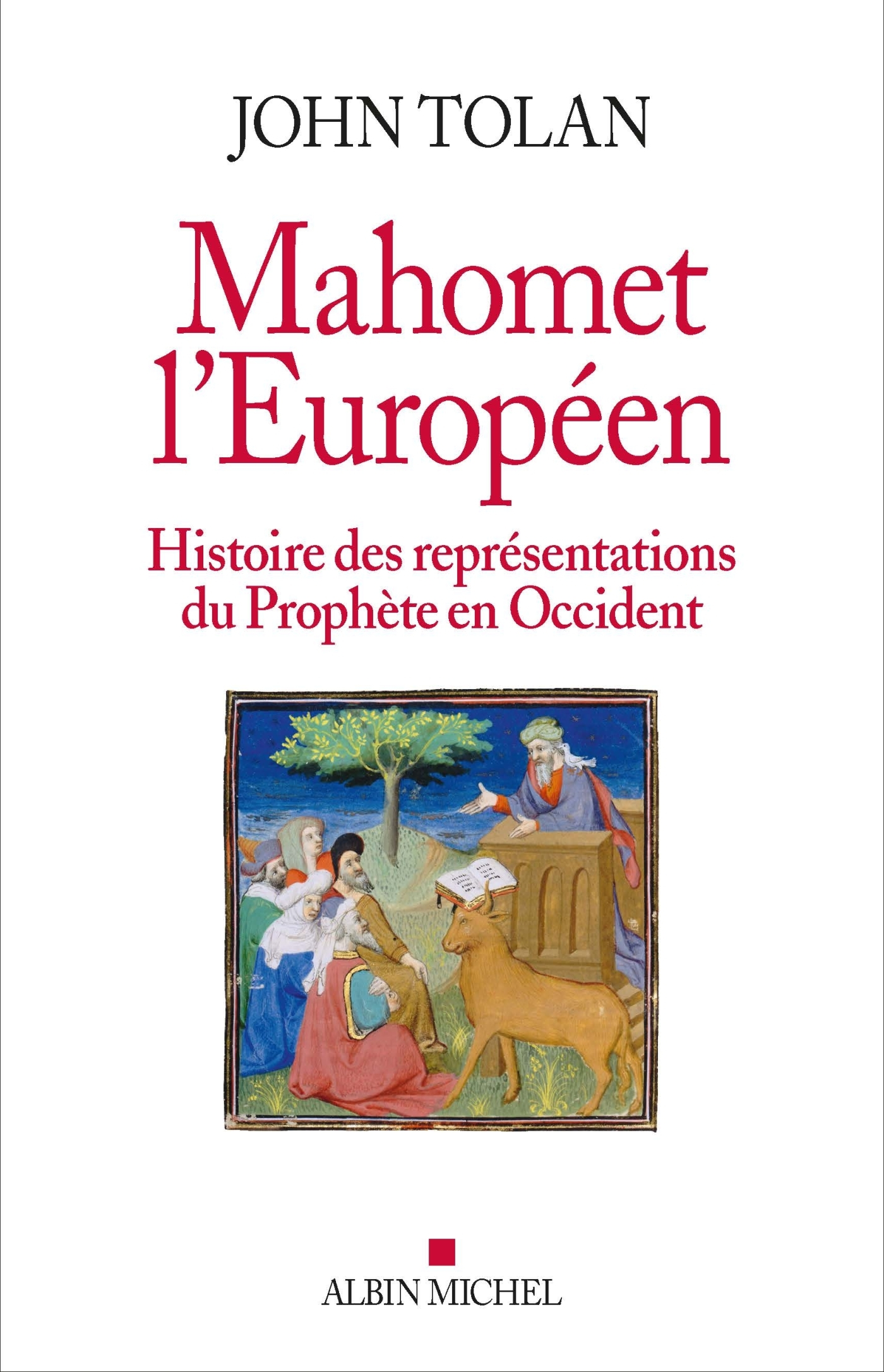 MAHOMET L'EUROPEEN - HISTOIRE DES REPRESENTATIONS DU PROPHETE EN OCCIDENT