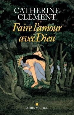 FAIRE L'AMOUR AVEC DIEU - EROTISME ET MYSTIQUE
