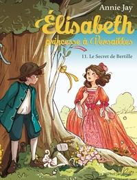 ELISABETH T11 LE SECRET DE BERTILLE - ELISABETH, PRINCESSE A VERSAILLES - TOME 11