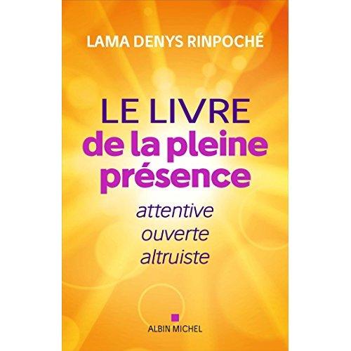 LE GRAND LIVRE DE LA PLEINE PRESENCE - ATTENTIVE, OUVERTE ET BIENVEILLANTE