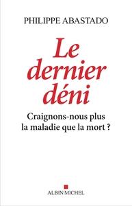 LE DERNIER DENI - CRAIGNONS-NOUS PLUS LA MALADIE QUE LA MORT ?