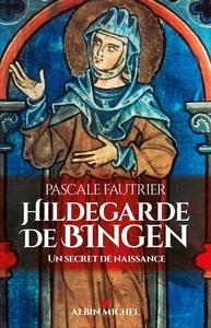 HILDEGARDE DE BINGEN - UN SECRET DE NAISSANCE