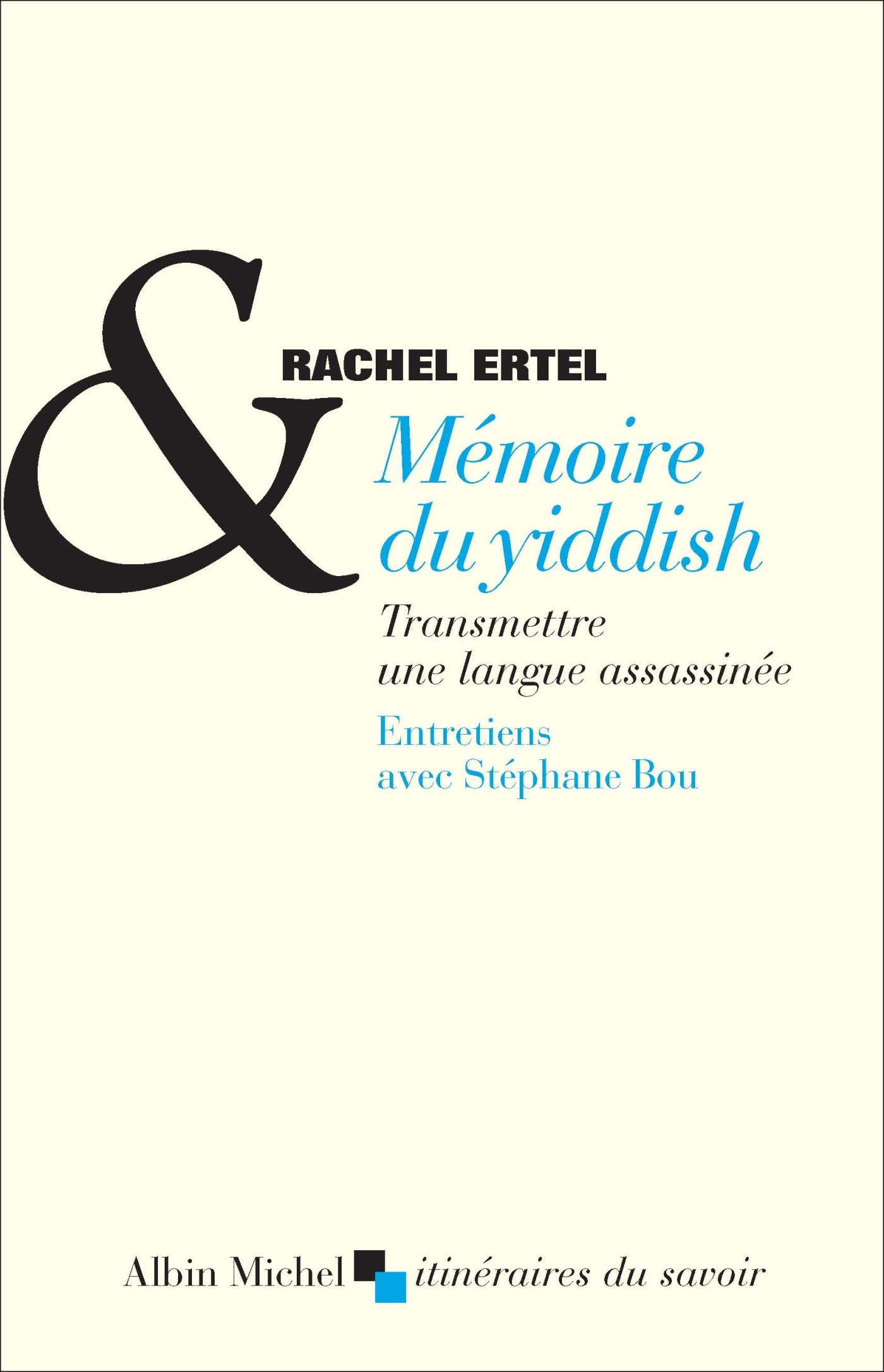 MEMOIRE DU YIDDISH - TRANSMETTRE UNE LANGUE ASSASSINEE. ENTRETIENS AVEC STEPHANE BOU