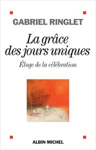 LA GRACE DES JOURS UNIQUES - ELOGE DE LA CELEBRATION