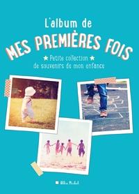 L'ALBUM DE MES PREMIERES FOIS - PETITE COLLECTION DE SOUVENIRS DE MON ENFANCE