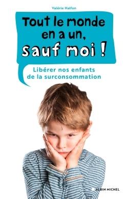 TOUT LE MONDE EN A UN, SAUF MOI ! - LIBERER NOS ENFANTS DE LA SURCONSOMMATION
