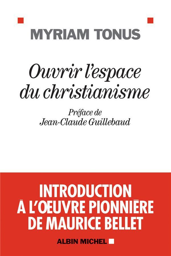 OUVRIR L'ESPACE DU CHRISTIANISME - INTRODUCTION A L'OEUVRE PIONNIERE DE MAURICE BELLET
