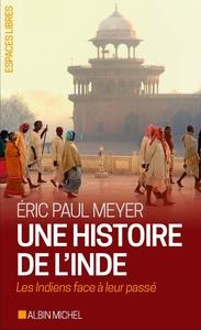 UNE HISTOIRE DE L'INDE - LES INDIENS FACE A LEUR PASSE