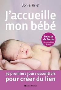 J'ACCUEILLE MON BEBE - 30 PREMIERS JOURS ESSENTIELS POUR CREER DU LIEN