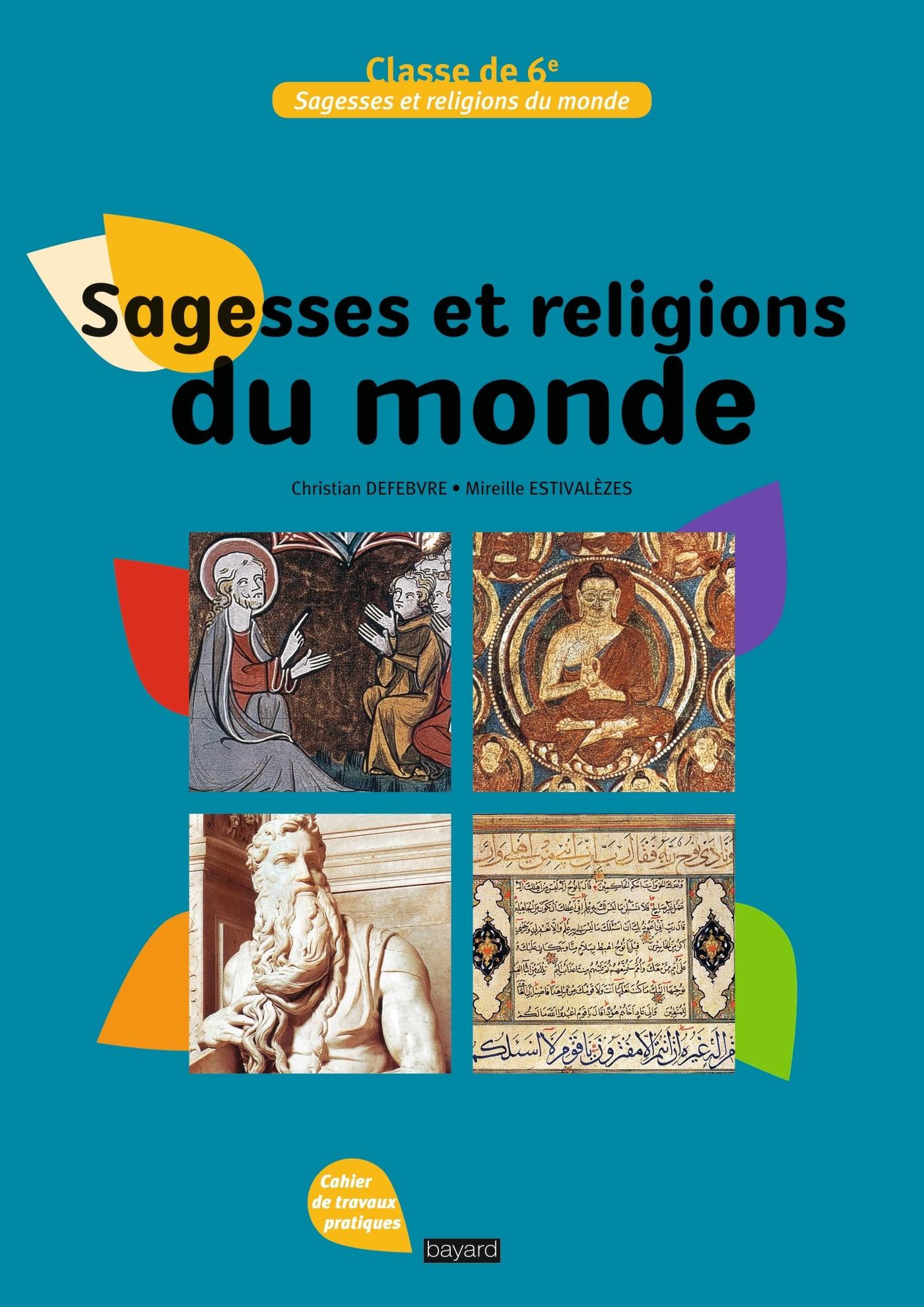 SAGESSES ET RELIGIONS DU MONDE : CAHIER DE TRAVAUX PRATIQUES, CLASSE DE 6E