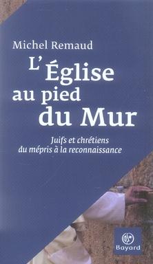 EGLISE AU PIED DU MUR (L) - JUIFS ET CH