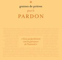 GRAINES DE PRIERES : PARDONNER