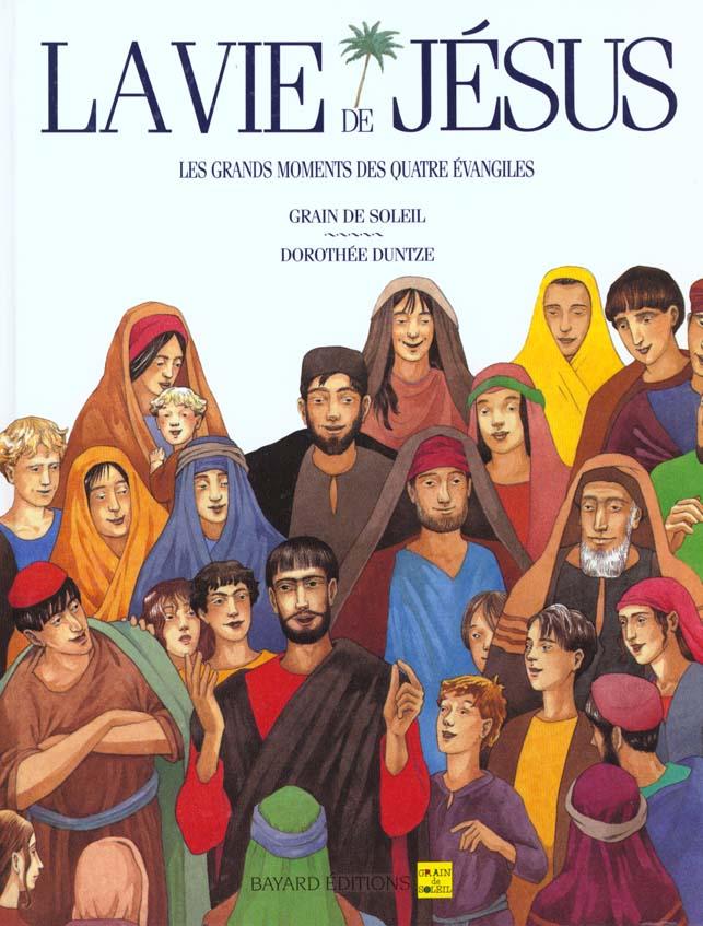 VIE DE JESUS - LES GRDS MOMENTS DES 4 EVANGILES