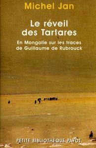 LE REVEIL DES TARTARES EN MONGOLIE SUR LES TRACES DE GUILLAUME DE RUBROUCK