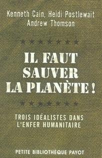 IL FAUT SAUVER LA PLANETE ! TROIS IDEALISTES DANS L'ENFER HUMANITAIRE