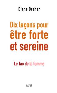 DIX LECONS POUR ETRE FORTE ET SEREINE LE TAO DE LA FEMME