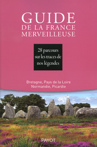 GUIDE DE LA FRANCE MERVEILLEUSE: BRETAGNE, PAYS DE LA LOIRE, NORMANDIE, PICARDIE