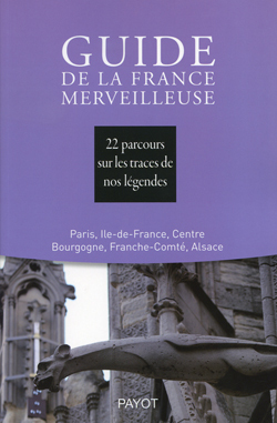 GUIDE DE LA FRANCE MERVEILLEUSE : PARIS, ILE-DE-FRANCE, CENTRE, BOURGOGNE, ...
