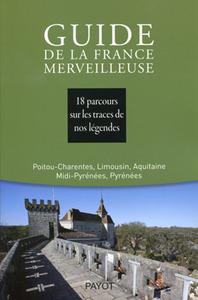 GUIDE DE LA FRANCE MERVEILLEUSE : POITOU-CHARENTES, LIMOUSIN, AQUITAINE, ... - MIDI-PYRENEES, PYRENE