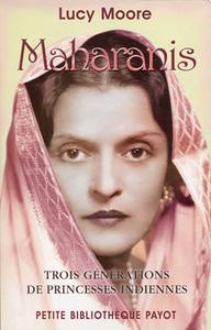MAHARANIS TROIS GENERATIONS DE PRINCESSES INDIENNES