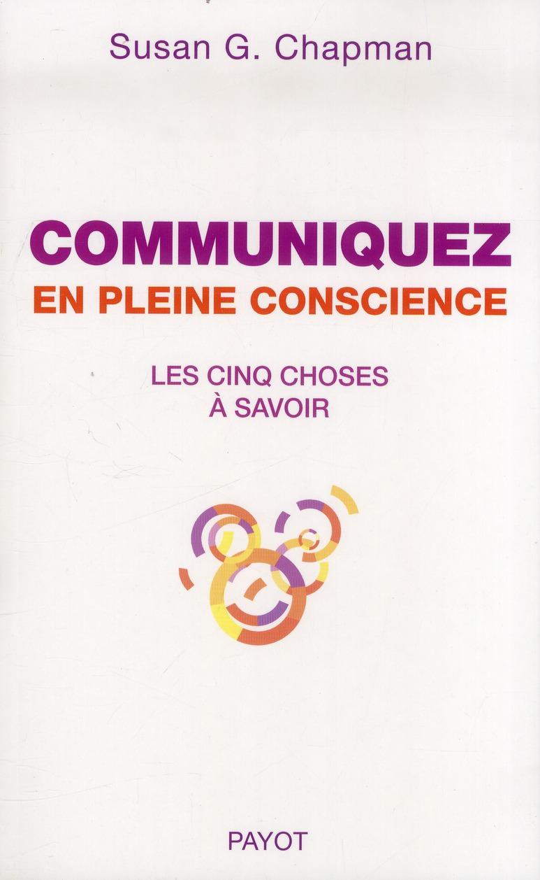 COMMUNIQUEZ EN PLEINE CONSCIENCE LES 5 CHOSES A SAVOIR