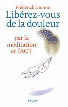 LIBEREZ-VOUS DE LA DOULEUR PAR LA MEDITATION ET L'ACT