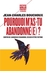 POURQUOI M'AS-TU ABANDONNE(E) ? SORTIR DE L'ANGOISSE D'ABANDON, CESSER D'ETRE VICTIME