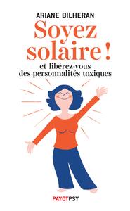 SOYEZ SOLAIRE ! ET LIBEREZ-VOUS DES PERSONNALITES TOXIQUES