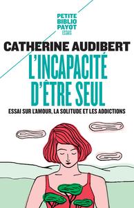L'INCAPACITE D'ETRE SEUL ESSAI SUR L'AMOUR, LA SOLITUDE ET LES ADDICTIONS