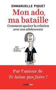 MON ADO, MA BATAILLE COMMENT APAISER LA RELATION AVEC NOS ADOLESCENTS
