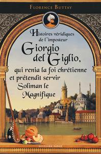 HISTOIRES VERIDIQUES DE L'IMPOSTEUR GIORGIO DEL GIGLIO, QUI RENIA LA FOI