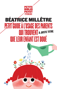 PETIT GUIDE A L'USAGE DES PARENTS QUI TROUVENT (A JUSTE TITRE) QUE LEUR ENFANT E