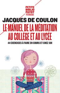 LE MANUEL DE LA MEDITATION AU COLLEGE ET AU LYCEE - 44 EXERCICES A FAIRE EN COURS ET CHEZ SOI